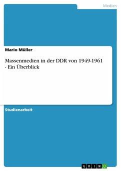 Massenmedien in der DDR von 1949-1961 - Ein Überblick