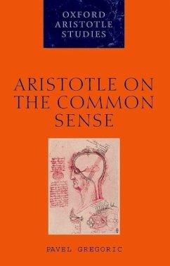 Aristotle on the Common Sense - Gregoric, Pavel