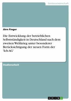 Die Entwicklung der betrieblichen Selbstständigkeit in Deutschland nach dem zweiten Weltkrieg unter besonderer Berücksichtigung der neuen Form der 'Ich-AG'