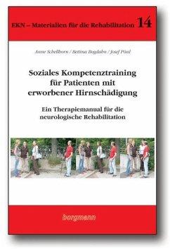 Soziales Kompetenztraining für Patienten mit erworbener Hirnschädigung - Schellhorn, Anne; Bogdahn, Bettina; Pössl, Josef