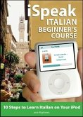 iSpeak Italian Beginner's Course: 10 Steps to Learn Italian on Your iPod [With Book]