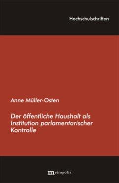 Der öffentliche Haushalt als Institution parlamentarischer Kontrolle - Müller-Osten, Anne