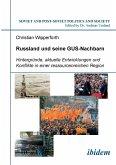 Russland und seine GUS-Nachbarn. Hintergründe, aktuelle Entwicklungen und Konflikte in einer ressourcenreichen Region