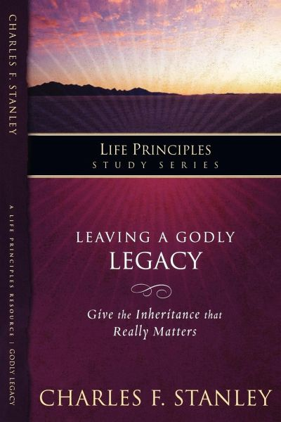 Leaving a Godly Legacy: Give the Inheritance That Really Matters - Stanley, Charles F.
