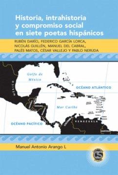 Historia, intrahistoria y compromiso social en siete poetas hispánicos - Arango, Manuel Antonio