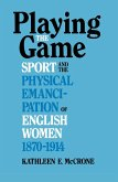 Playing the Game: Sports and the Physical Emancipation of English Women, 1870-1914