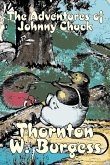The Adventures of Johnny Chuck by Thornton Burgess, Fiction, Animals, Fantasy & Magic
