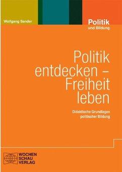Politik entdecken - Freiheit leben - Sander, Wolfgang