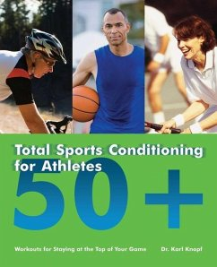 Total Sports Conditioning for Athletes 50+: Workouts for Staying at the Top of Your Game - Knopf, Karl