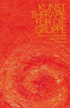 Kunsttherapie für die Gruppe. Spiele und Experimente - Vopel, Klaus W.