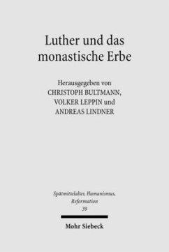 Luther und das monastische Erbe - Bultmann, Christoph / Lindner, Andreas / Leppin, Volker (Hgg.)