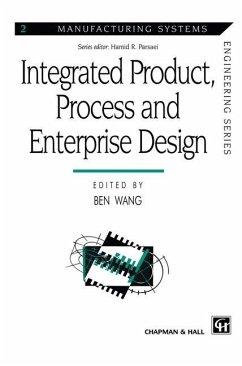 Integrated Product, Process and Enterprise Design - Wang, Ben (Hrsg.)