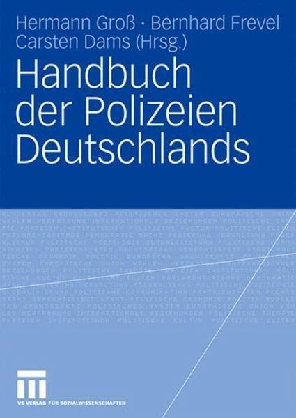 Handbuch der Polizeien Deutschlands - Frevel, Bernhard / Groß, Hermann / Dams, Carsten (Hgg.)