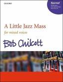 A Little Jazz Mass, für Chor (SATB) und Klavier, optional Bass u. Schlaginstrumente, Chorpartitur