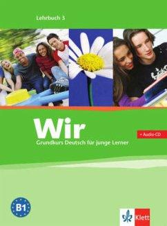 Wir. Grundkurs Deutsch für junge Lerner 3. Lehr...
