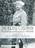 Imperial German Field Uniforms and Equipment 1907-1918 Volume III: Landsturm Uniforms and Equipment; Cyclist (Radfahrer) Equipment; Colonial Uniforms