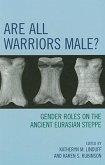 Are All Warriors Male?: Gender Roles on the Ancient Eurasian Steppe