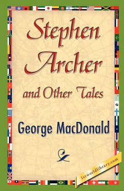 Stephen Archer and Other Tales - Macdonald, George George MacDonald