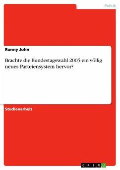 Brachte die Bundestagswahl 2005 ein völlig neues Parteiensystem hervor?