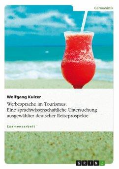 Werbesprache im Tourismus. Eine sprachwissenschaftliche Untersuchung ausgewählter deutscher Reiseprospekte