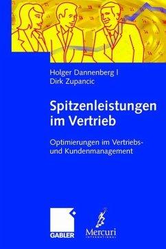 HOLGER DANNENBERG DIRK ZUPANCIC - Spitzenleistungen im Vertrieb: Optimierung im Vertriebs- und Kundenmanagement. Mit Handlungsempfehlungen