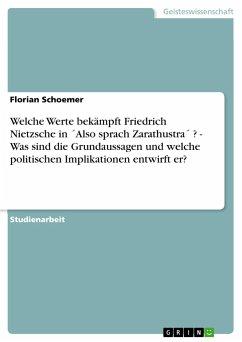 Welche Werte bekämpft Friedrich Nietzsche in ´Also sprach Zarathustra´ ? - Was sind die Grundaussagen und welche politischen Implikationen entwirft er?