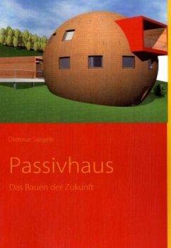 Passivhaus - Das Bauen der Zukunft - Siegele, Dietmar