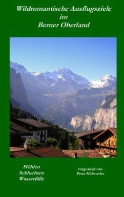 Wildromantische Ausflugsziele im Berner Oberland