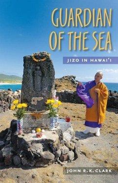 Guardian of the Sea: Jizo in Hawaii - Clark, John R. K.