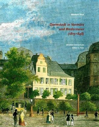 Darmstadt im Vormärz und Biedermeier (1815-1848) - Dr. Ekkehard