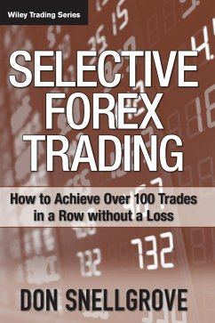 Selective Forex Trading: How to Achieve Over 100 Trades in a Row Without a Loss - Snellgrove, Don