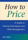 How to Price: A Guide to Pricing Techniques and Yield Management