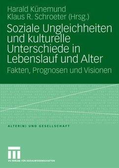 Soziale Ungleichheiten und kulturelle Unterschiede in Lebenslauf und Alter - Künemund, Harald / Schroeter, Klaus R. (Hgg.)