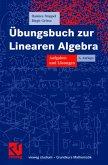Übungsbuch zur Linearen Algebra - Aufgaben und Lösungen