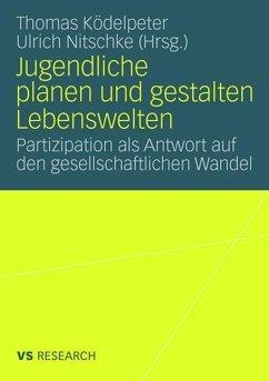 Jugendliche planen und gestalten Lebenswelten - Ködelpeter, Thomas / Nitschke, Ulrich (Hrsg.)