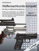 Waffensachkunde kompakt - Der Weg zur Waffensachkundeprüfung Band 1: Waffenrecht (nach neuem Waffengesetz 2009) mit Beschußrecht und Notwehrrecht
