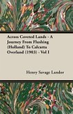 Across Coveted Lands - A Journey From Flushing (Holland) To Calcutta Overland (1903) - Vol I