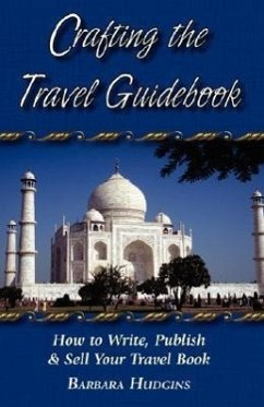 Crafting the Travel Guidebook: How to Write, Pu...