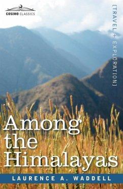 Among the Himalayas - Waddell, Laurence A.