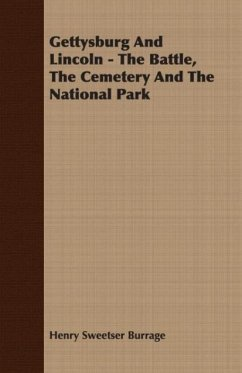Gettysburg and Lincoln - The Battle, the Cemetery and the National Park - Burrage, Henry Sweetser