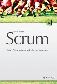 Scrum - Agiles Projektmanagement erfolgreich einsetzen - Pichler, Roman
