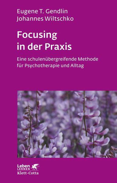 Focusing in der Praxis - Gendlin, Eugene T.; Wiltschko, Johannes