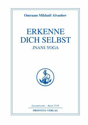 Erkenne Dich selbst, Jnani-Yoga - Aivanhov, Omraam M.