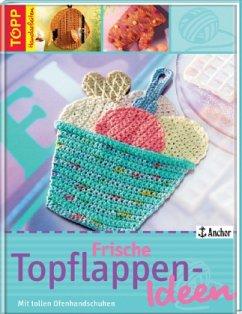 Frische Topflappen-Ideen - Hetty-Burkart, Eveline;Hilbig, Beate;Neubert, Dagmar