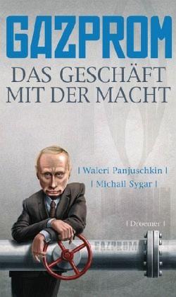 Gazprom - Das Geschäft mit der Macht - Panjuschkin, Waleri; Sygar, Michail