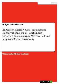 Im Westen nichts Neues - der deutsche Konservatismus im 21. Jahrhundert zwischen Globalisierung, Werteverfall und religiöser Wiedererweckung