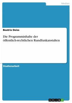 Die Programminhalte der öffentlich-rechtlichen Rundfunkanstalten - Deiss, Beatrix