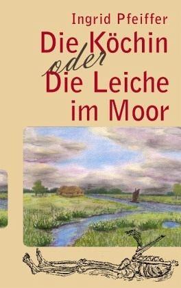 Die Köchin oder Die Leiche im Moor - Pfeiffer, Ingrid