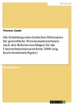 Die Ermittlung eines kritischen Hebesatzes für gewerbliche Personenunternehmen nach den Reformvorschlägen für die Unternehmenssteuerreform 2008 (sog. Koch-Steinbrück-Papier)