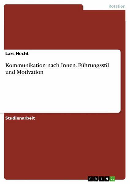 Kommunikation nach Innen. Führungsstil und Motivation - Hecht, Lars